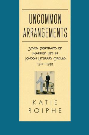 Uncommon Arrangements by Katie Roiphe
