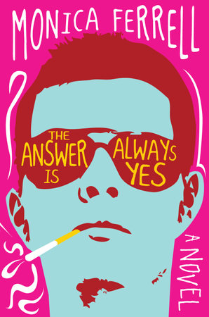The Answer Is Always Yes by Monica Ferrell