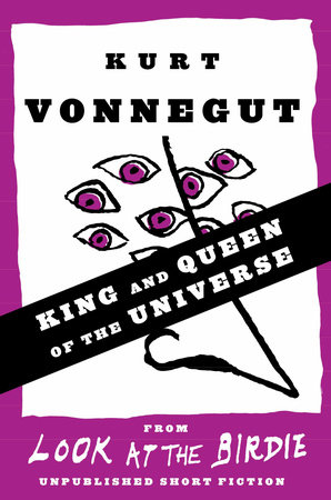 King and Queen of the Universe by Kurt Vonnegut
