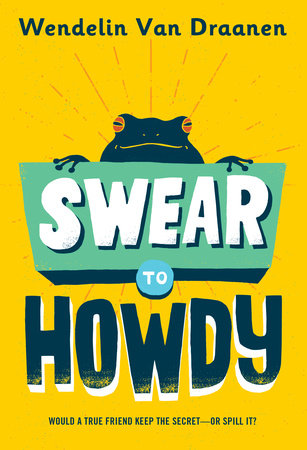 Swear to Howdy by Wendelin Van Draanen