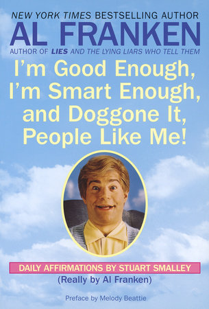 I'm Good Enough, I'm Smart Enough, and Doggone It, People Like Me! by Al Franken and Stuart Smalley