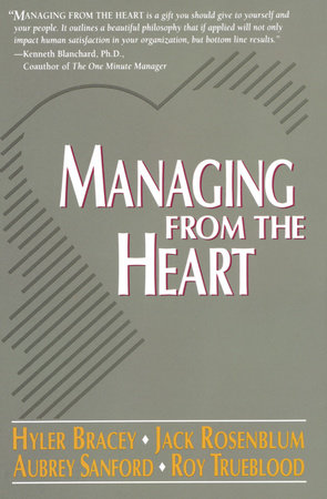 Managing from the Heart by Hyler Bracey, Jack Rosenblum, Aubrey Sanford and Roy Trueblood