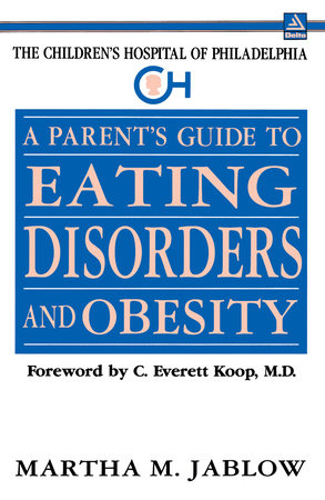 A Parent's Guide to Eating Disorders and Obesity (The Children's Hospital of Philadelphia Series) by Boston Children's Hospital