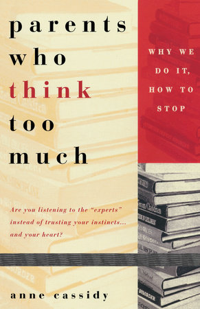 Parents Who Think Too Much by Ann Cassidy