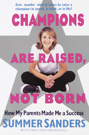 Champions Are Raised, Not Born by Summer Sanders and Melinda Marshall
