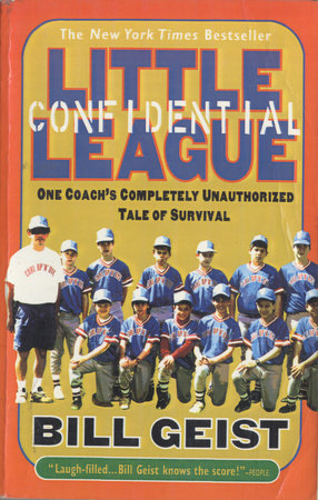LITTLE LEAGUE CONFIDENTIAL by Bill Geist