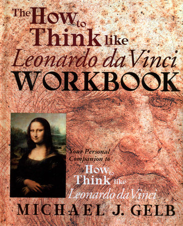 The How to Think Like Leonardo da Vinci Workbook by Michael J. Gelb