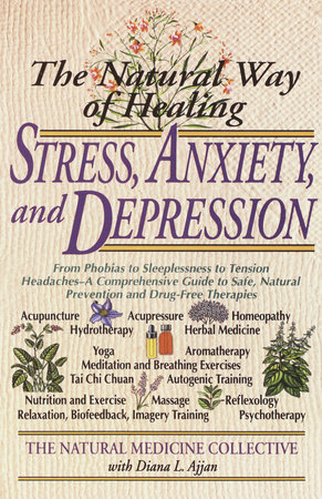The Natural Way of Healing Stress, Anxiety, and Depression by Natural Medicine Collective