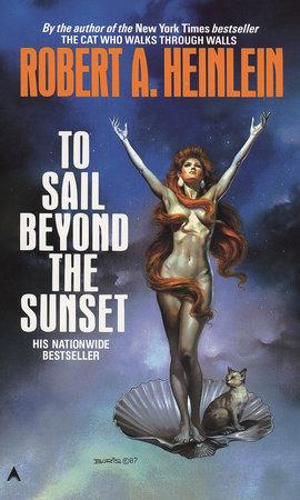To Sail Beyond Sunset by Robert A. Heinlein