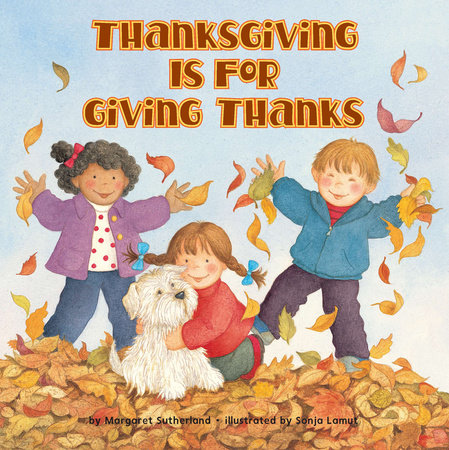 Thanksgiving Is for Giving Thanks by Margaret Sutherland and Sonja Lamut