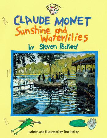 Claude Monet: Sunshine and Waterlilies by True Kelley