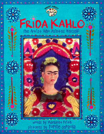 Frida Kahlo by Margaret Frith; Illustrated by Tomie dePaola
