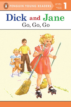Dick and Jane: Go, Go, Go by Penguin Young Readers