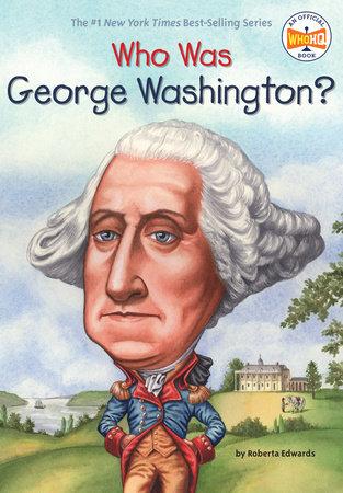 Who Was George Washington? by Roberta Edwards