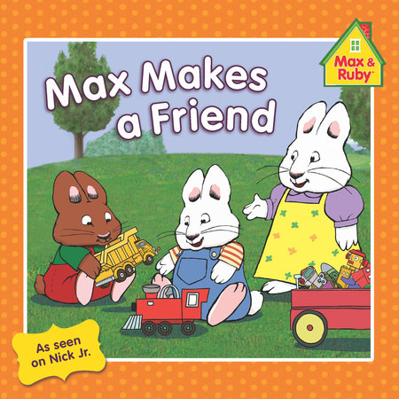 Max Makes a Friend by Grosset & Dunlap
