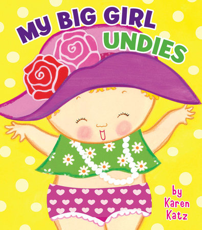 My Big Girl Undies by Karen Katz