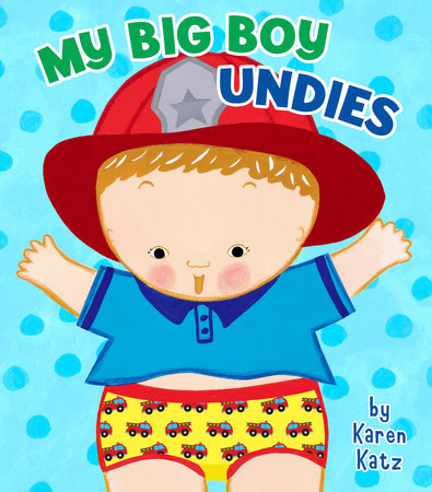 My Big Boy Undies by Karen Katz