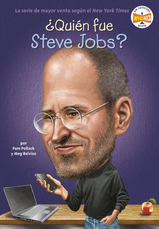 ¿Quién fue Steve Jobs? by Pam Pollack and Meg Belviso