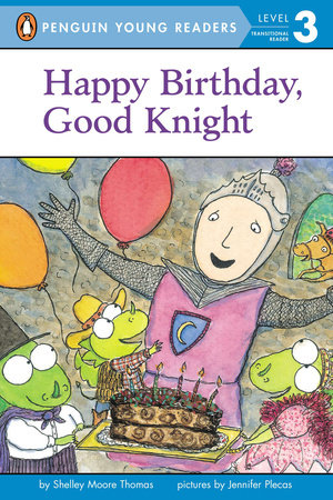Happy Birthday, Good Knight by Shelley Moore Thomas