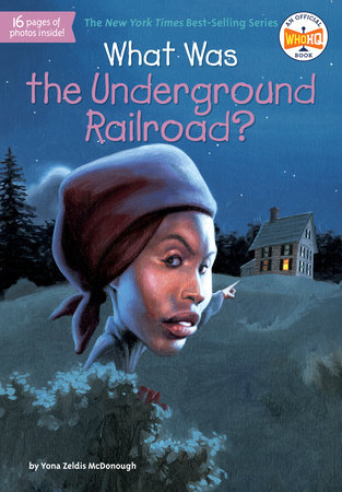 What Was the Underground Railroad? by Yona Zeldis McDonough