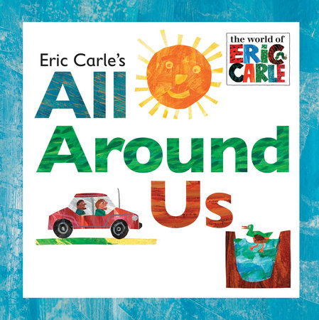 Eric Carle's All Around Us by Eric Carle