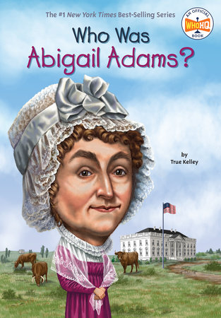 Who Was Abigail Adams? by True Kelley