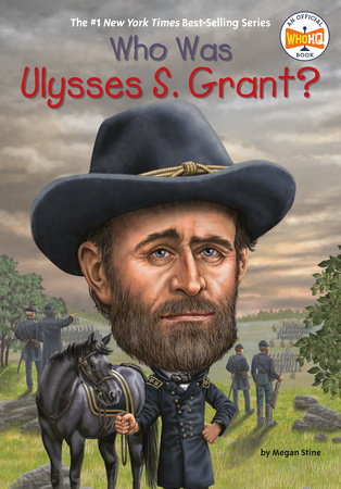Who Was Ulysses S. Grant? by Megan Stine and Who HQ