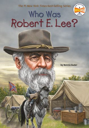 Who Was Robert E. Lee? by Bonnie Bader