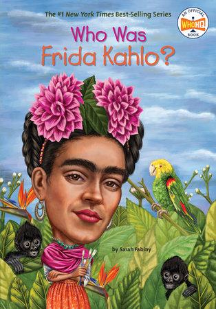 Who Was Frida Kahlo? by Sarah Fabiny