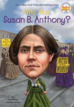 Who Was Susan B. Anthony? by Pam Pollack and Meg Belviso