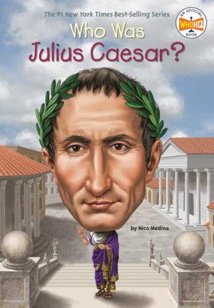 Who Was Julius Caesar? by Nico Medina