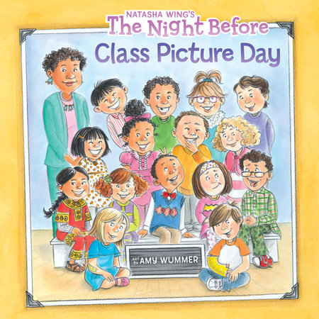 The Night Before Class Picture Day by Natasha Wing; Illustrated by Amy Wummer