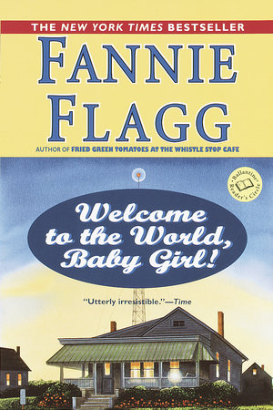 Welcome to the World, Baby Girl by Fannie Flagg