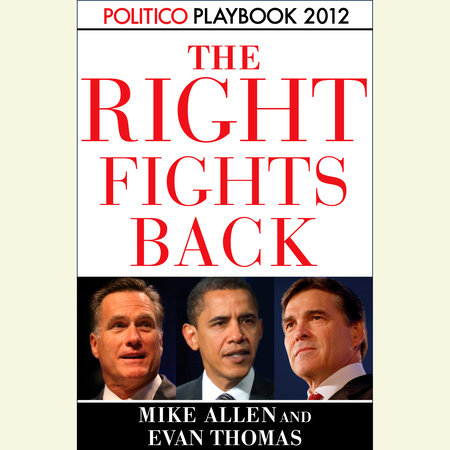 The Right Fights Back: Playbook 2012 (POLITICO Inside Election 2012) by Mike Allen and Evan Thomas
