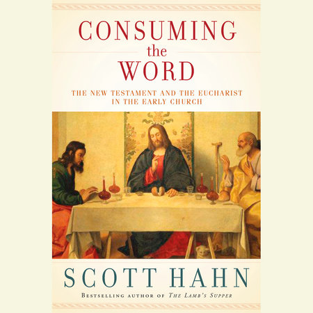 Consuming the Word by Scott Hahn