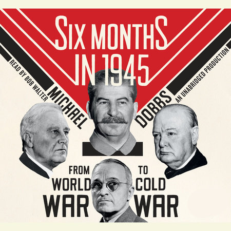 Six Months in 1945 by Michael Dobbs