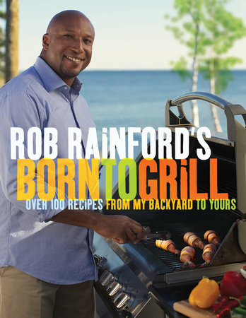 Rob Rainford's Born to Grill by Rob Rainford
