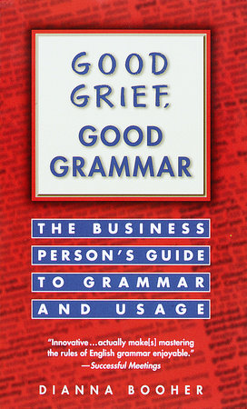 Good Grief, Good Grammar by Dianna Booher