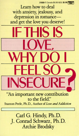 If This Is Love, Why Do I Feel So Insecure? by Carl Hindy, Ph.D., J. Conrad Schwartz, Ph.D. and Archie Brodsky