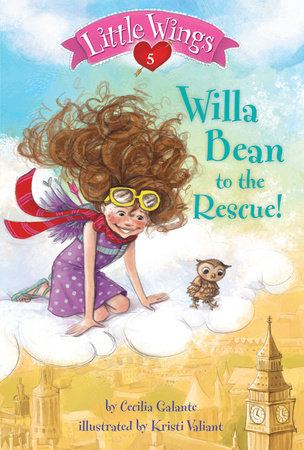 Little Wings #5: Willa Bean to the Rescue! by Cecilia Galante