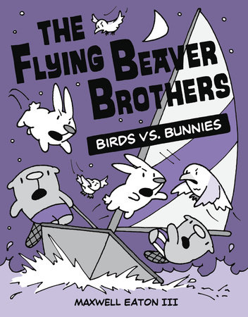The Flying Beaver Brothers: Birds vs. Bunnies by Maxwell Eaton, III