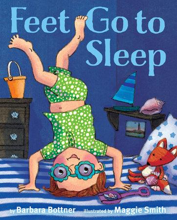 Feet, Go to Sleep by Barbara Bottner