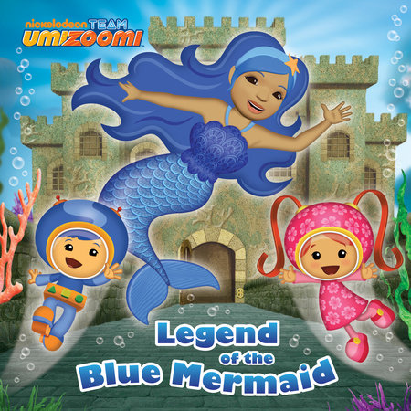Legend of the Blue Mermaid (Team Umizoomi) by Random House
