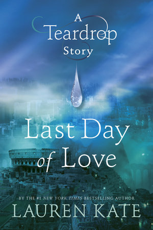 Last Day of Love: A Teardrop Story by Lauren Kate