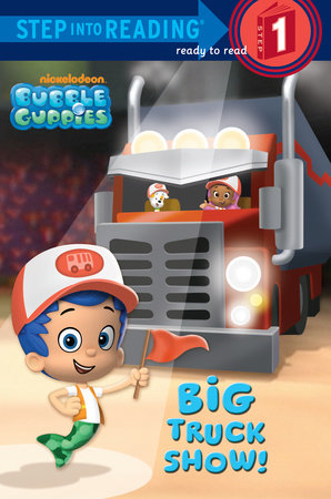 Big Truck Show! (Bubble Guppies) by Random House