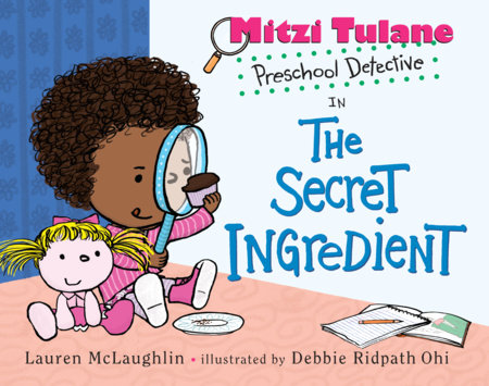 Mitzi Tulane, Preschool Detective in The Secret Ingredient by Lauren McLaughlin