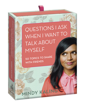 Questions I Ask When I Want to Talk About Myself by Mindy Kaling