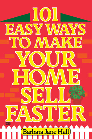 101 Easy Ways to Make Your Home Sell Faster by Barbara Jane Hall