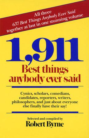 1,911 Best Things Anybody Ever Said by Robert Byrne