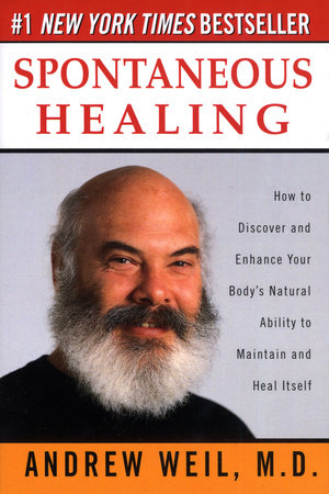 Spontaneous Healing by Andrew Weil, M.D.